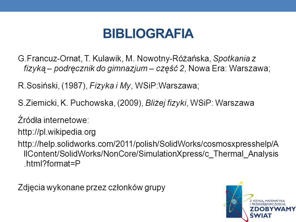BIBLIOGRAFIA G.Francuz-Ornat, T. Kulawik, M. Nowotny-Różańska, Spotkania z fizyką – podręcznik do gimnazjum – część 2, Nowa Era: Warszawa;