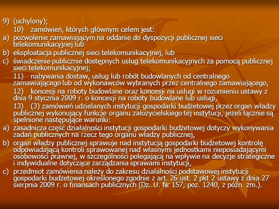 9) (uchylony);10) zamówień, których głównym celem jest: a) pozwolenie zamawiającym na oddanie do dyspozycji publicznej sieci telekomunikacyjnej lub.