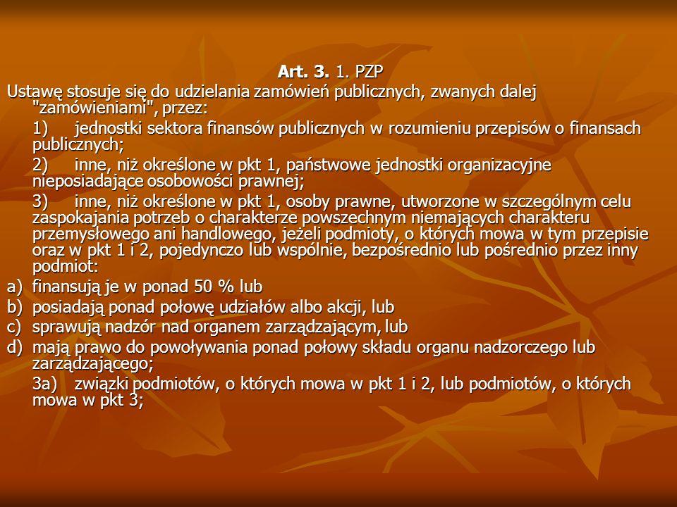 Art. 3. 1. PZPUstawę stosuje się do udzielania zamówień publicznych, zwanych dalej zamówieniami , przez: