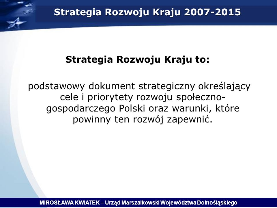 Strategia Rozwoju Kraju 2007-2015 Strategia Rozwoju Kraju to: