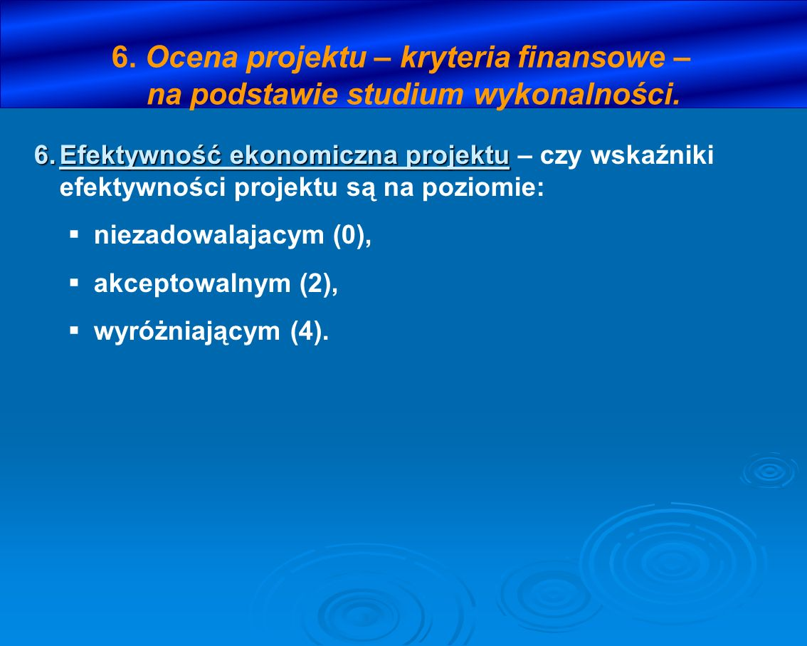 6. Ocena projektu – kryteria finansowe – na podstawie studium wykonalności.