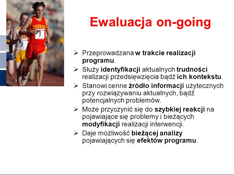 Ewaluacja on-going Przeprowadzana w trakcie realizacji programu.