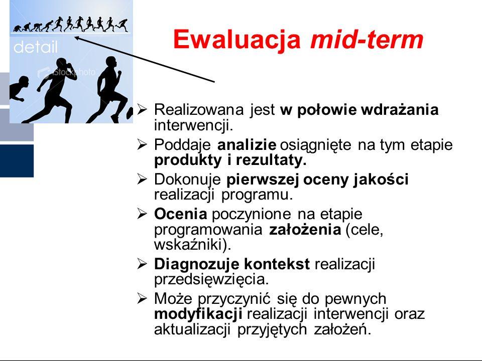 Ewaluacja mid-term Realizowana jest w połowie wdrażania interwencji.