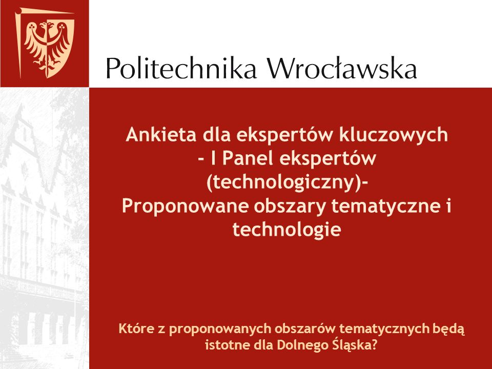 Ankieta dla ekspertów kluczowych - I Panel ekspertów (technologiczny)- Proponowane obszary tematyczne i technologie