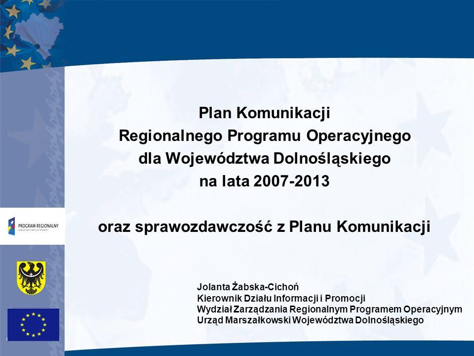 Plan Komunikacji Regionalnego Programu Operacyjnego dla Województwa Dolnośląskiego na lata 2007-2013 oraz sprawozdawczość z Planu Komunikacji