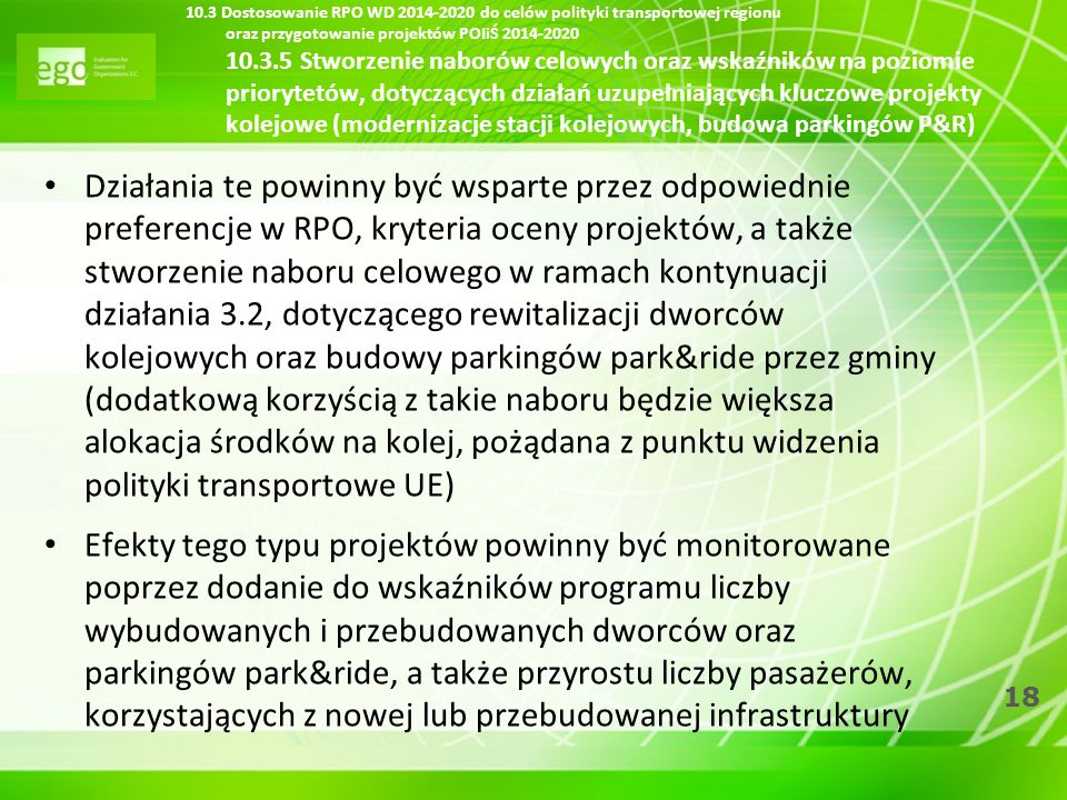 10.3 Dostosowanie RPO WD 2014-2020 do celów polityki transportowej regionu oraz przygotowanie projektów POIiŚ 2014-2020 10.3.5 Stworzenie naborów celowych oraz wskaźników na poziomie priorytetów, dotyczących działań uzupełniających kluczowe projekty kolejowe (modernizacje stacji kolejowych, budowa parkingów P&R)