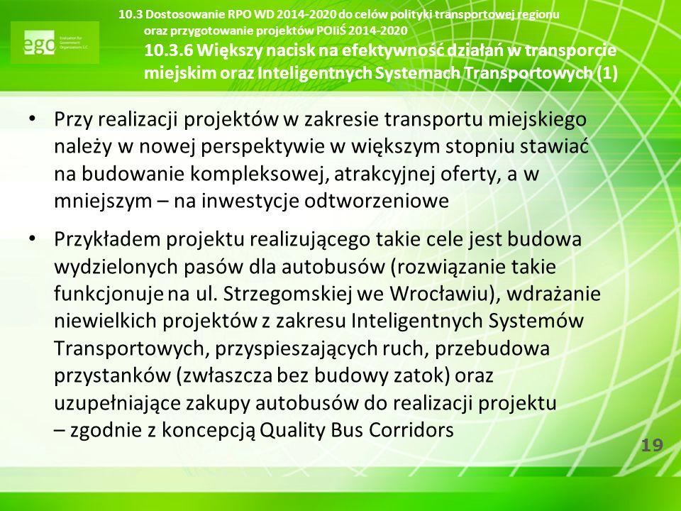 10.3 Dostosowanie RPO WD 2014-2020 do celów polityki transportowej regionu oraz przygotowanie projektów POIiŚ 2014-2020 10.3.6 Większy nacisk na efektywność działań w transporcie miejskim oraz Inteligentnych Systemach Transportowych (1)