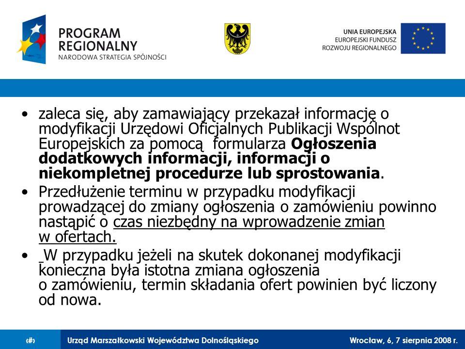 zaleca się, aby zamawiający przekazał informację o modyfikacji Urzędowi Oficjalnych Publikacji Wspólnot Europejskich za pomocą formularza Ogłoszenia dodatkowych informacji, informacji o niekompletnej procedurze lub sprostowania.
