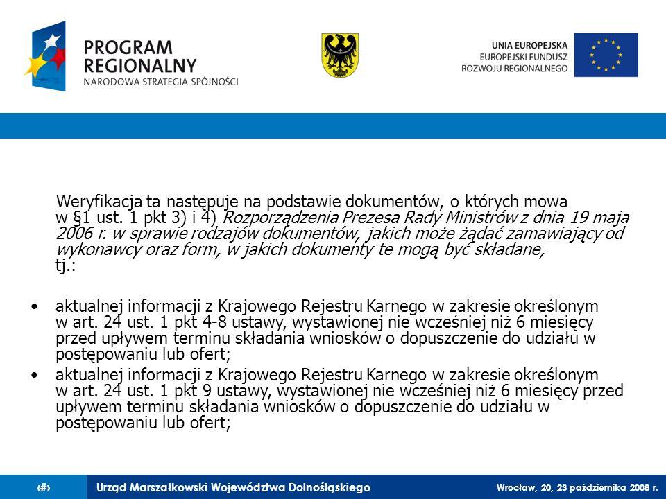 Weryfikacja ta następuje na podstawie dokumentów, o których mowa w §1 ust. 1 pkt 3) i 4) Rozporządzenia Prezesa Rady Ministrów z dnia 19 maja 2006 r. w sprawie rodzajów dokumentów, jakich może żądać zamawiający od wykonawcy oraz form, w jakich dokumenty te mogą być składane, tj.: