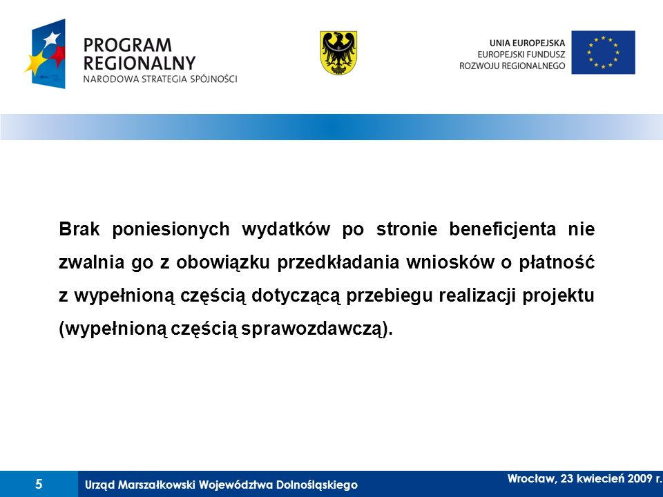 Brak poniesionych wydatków po stronie beneficjenta nie zwalnia go z obowiązku przedkładania wniosków o płatność z wypełnioną częścią dotyczącą przebiegu realizacji projektu (wypełnioną częścią sprawozdawczą).