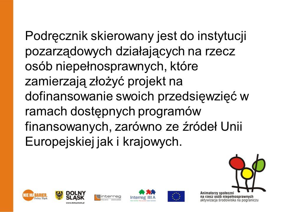 Podręcznik skierowany jest do instytucji pozarządowych działających na rzecz osób niepełnosprawnych, które zamierzają złożyć projekt na dofinansowanie swoich przedsięwzięć w ramach dostępnych programów finansowanych, zarówno ze źródeł Unii Europejskiej jak i krajowych.