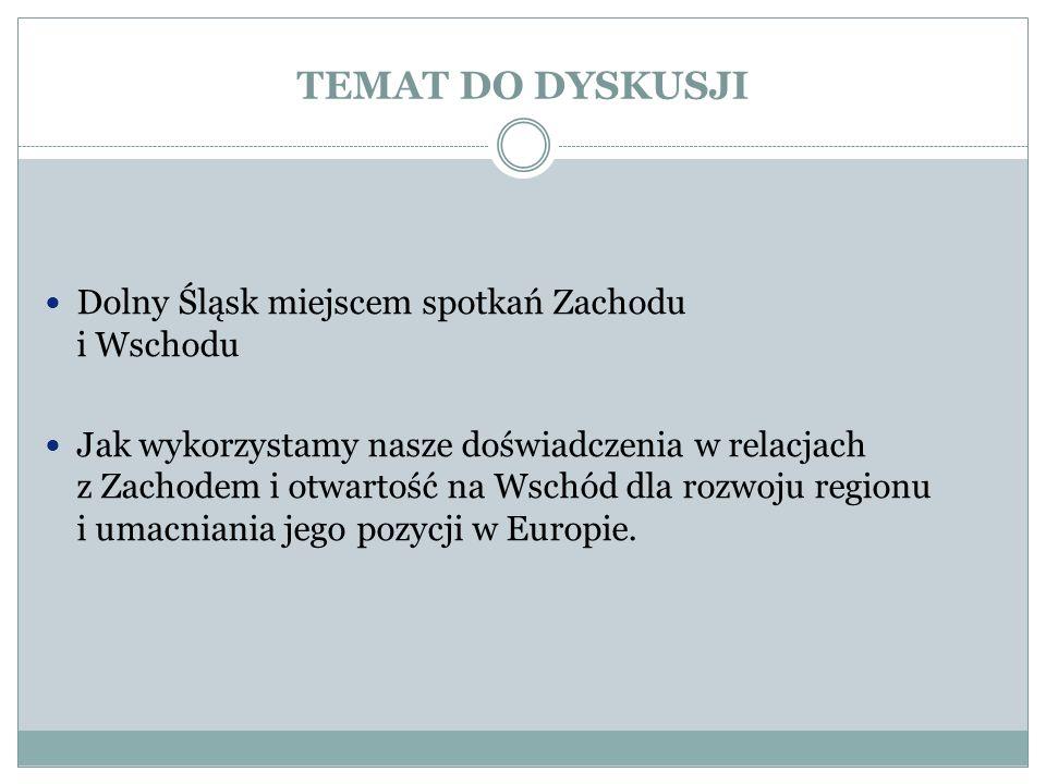 TEMAT DO DYSKUSJI Dolny Śląsk miejscem spotkań Zachodu i Wschodu