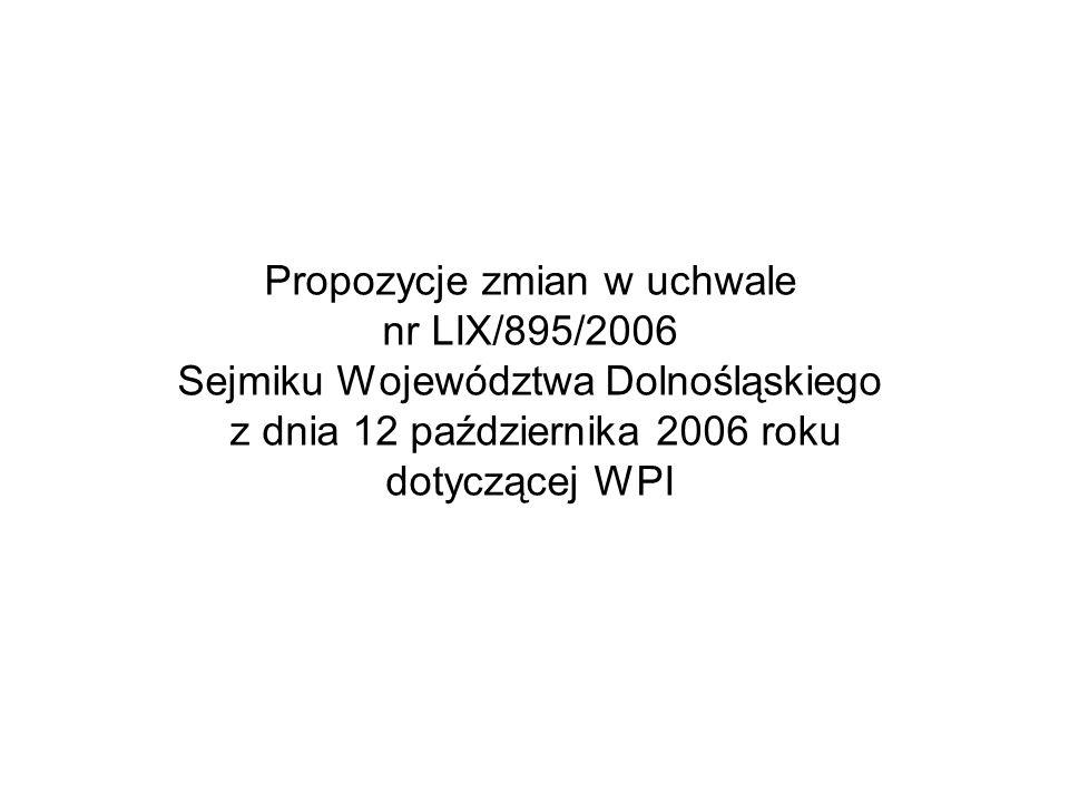 Propozycje zmian w uchwale nr LIX/895/2006 Sejmiku Województwa Dolnośląskiego z dnia 12 października 2006 roku dotyczącej WPI