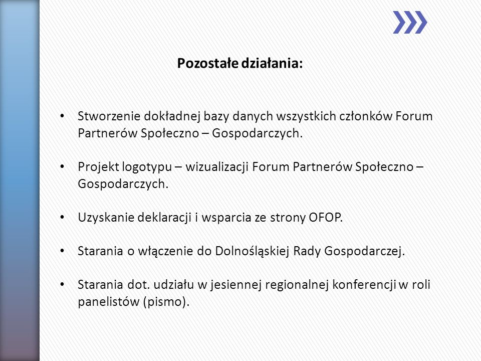 Pozostałe działania:Stworzenie dokładnej bazy danych wszystkich członków Forum Partnerów Społeczno – Gospodarczych.