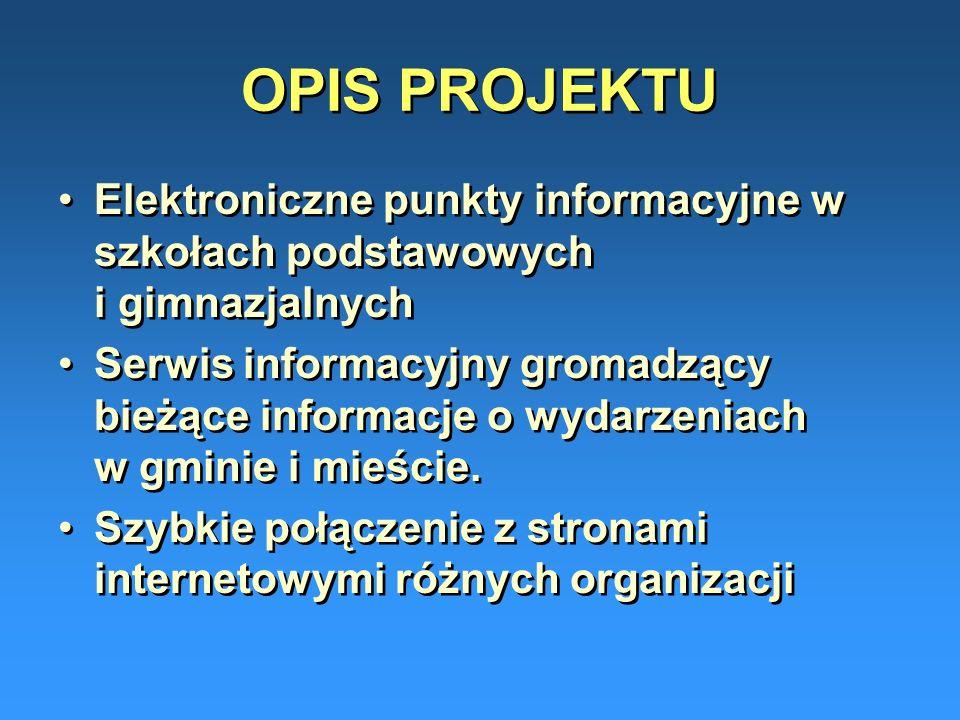 OPIS PROJEKTU Elektroniczne punkty informacyjne w szkołach podstawowych i gimnazjalnych.