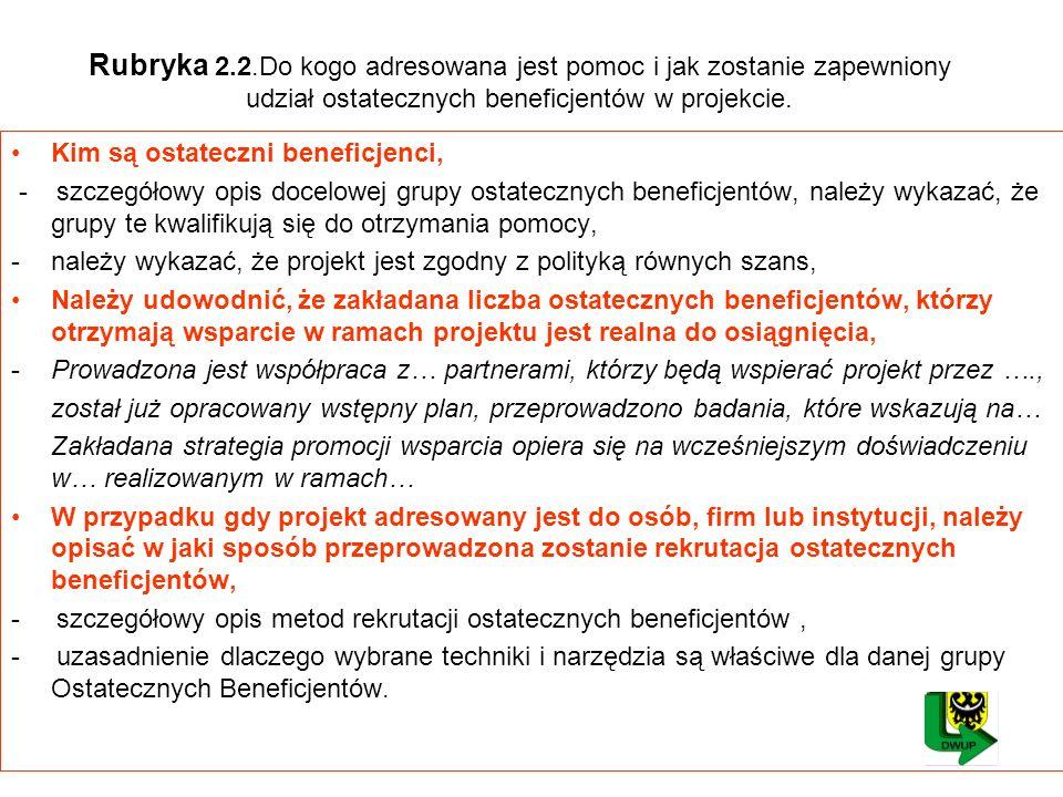 Rubryka 2.2.Do kogo adresowana jest pomoc i jak zostanie zapewniony udział ostatecznych beneficjentów w projekcie.