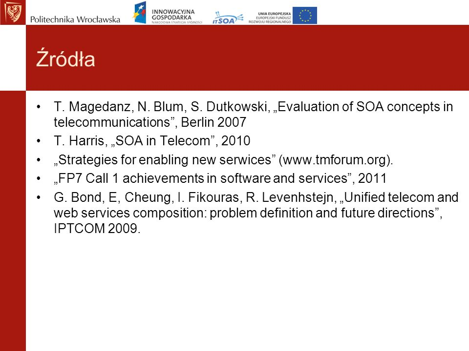 "Źródła T. Magedanz, N. Blum, S. Dutkowski, ""Evaluation of SOA concepts in telecommunications , Berlin 2007."