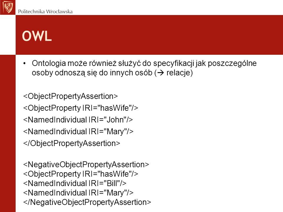 OWL Ontologia może również służyć do specyfikacji jak poszczególne osoby odnoszą się do innych osób ( relacje)