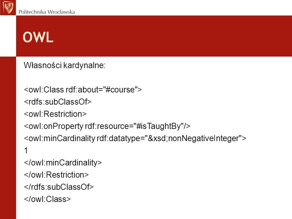 OWL Własności kardynalne: <owl:Class rdf:about= #course >