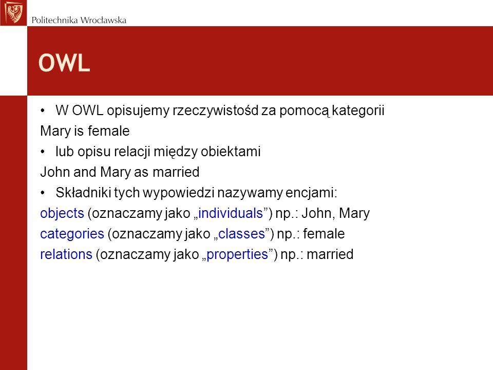 OWL W OWL opisujemy rzeczywistośd za pomocą kategorii Mary is female