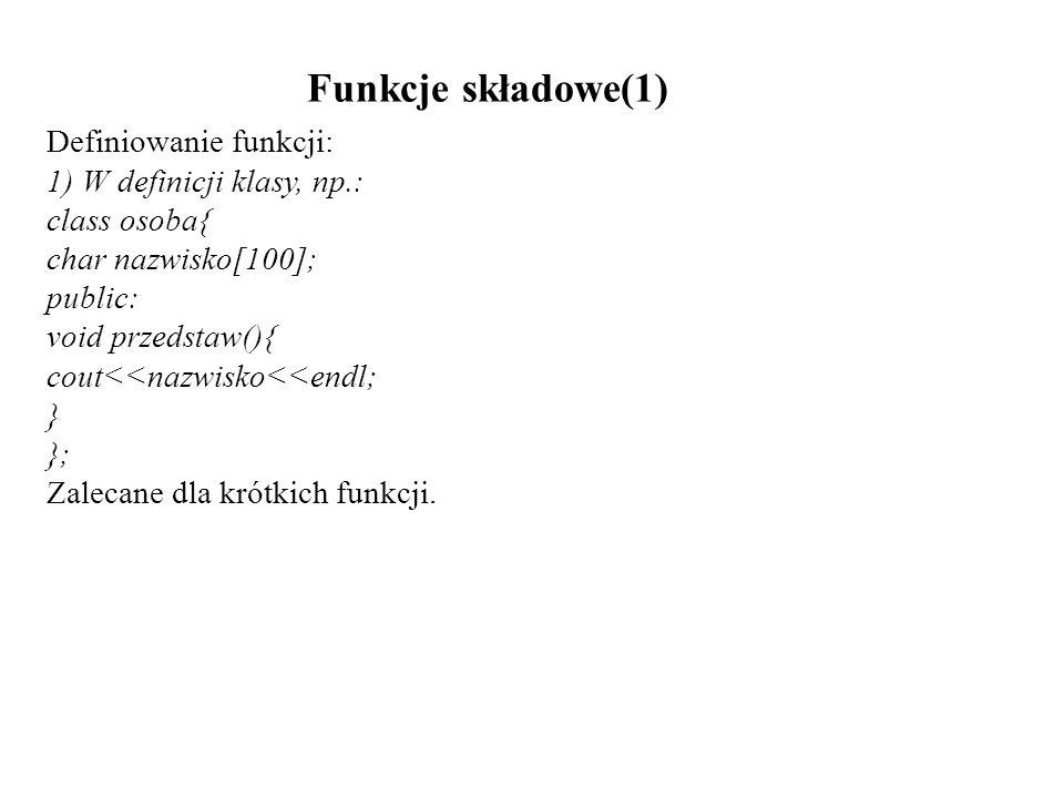 Funkcje składowe(1) Definiowanie funkcji: 1) W definicji klasy, np.: