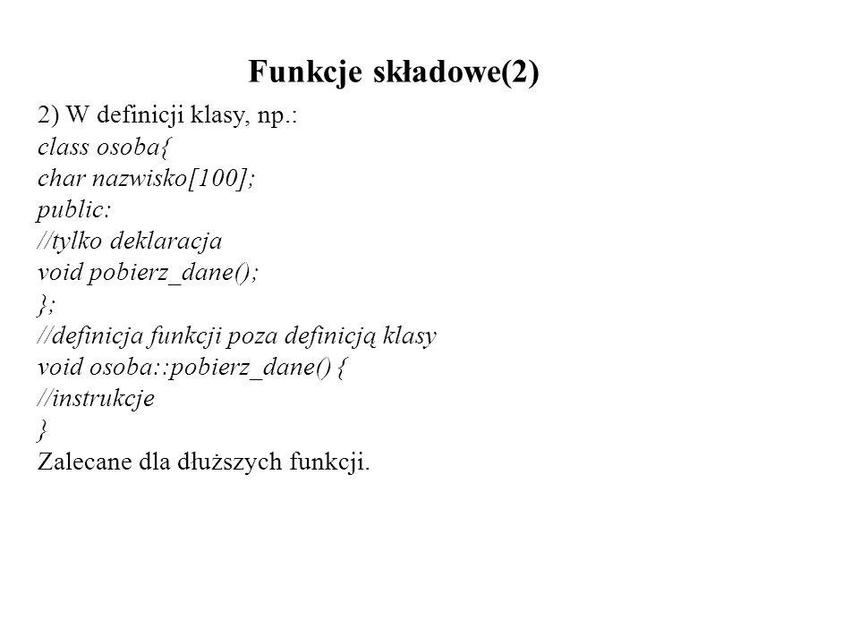 Funkcje składowe(2) 2) W definicji klasy, np.: class osoba{