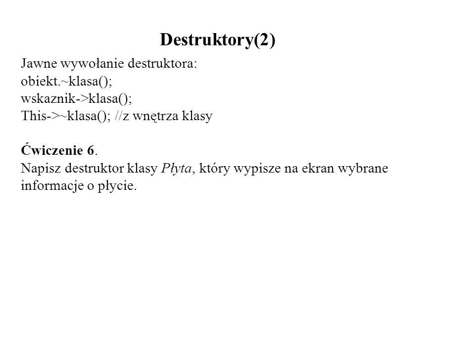Destruktory(2) Jawne wywołanie destruktora: obiekt.~klasa();