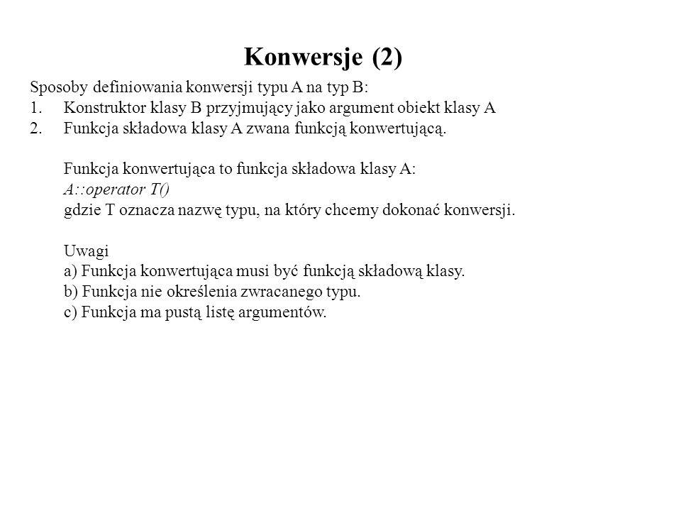 Konwersje (2) Sposoby definiowania konwersji typu A na typ B: