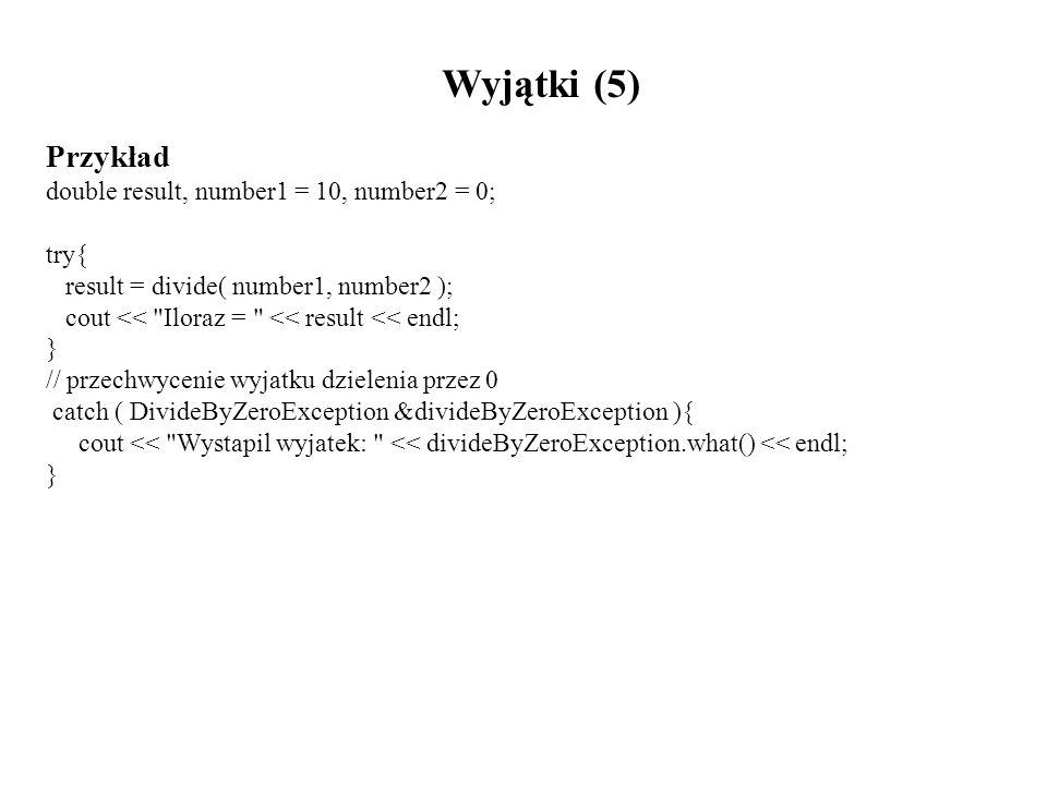 Wyjątki (5) Przykład double result, number1 = 10, number2 = 0; try{