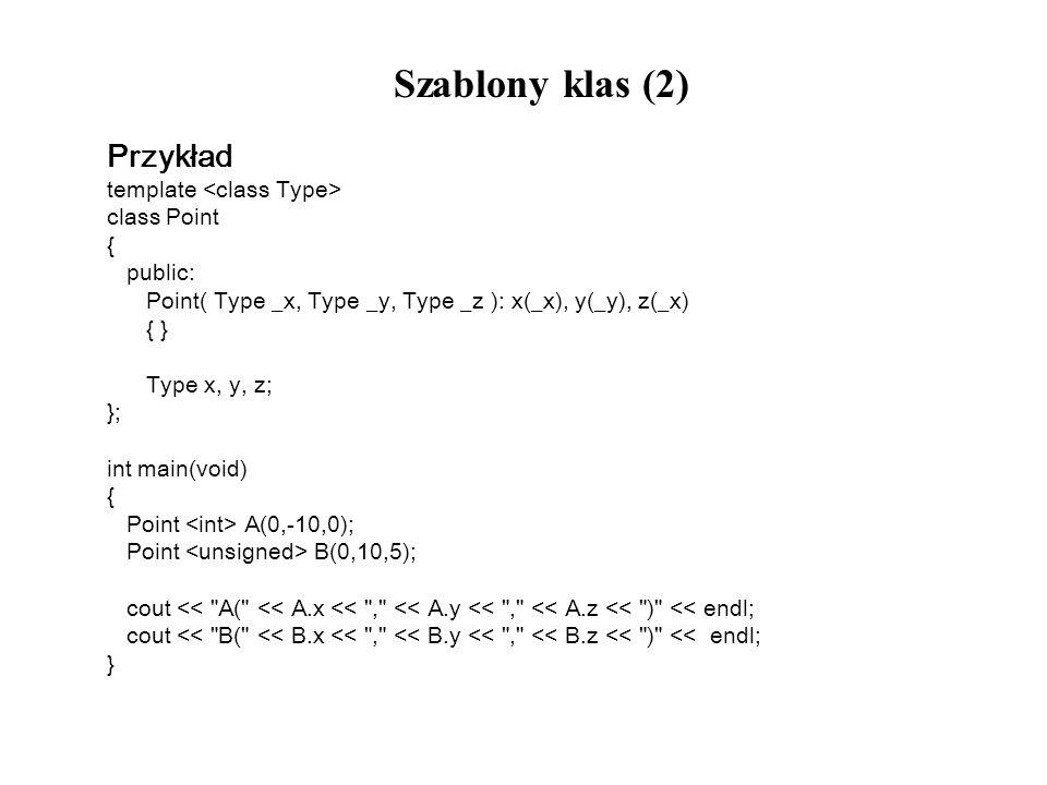 Szablony klas (2) Przykład template <class Type> class Point {