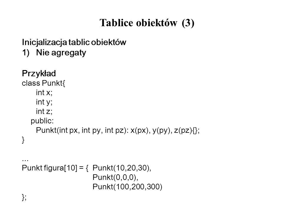 Tablice obiektów (3) Inicjalizacja tablic obiektów Nie agregaty