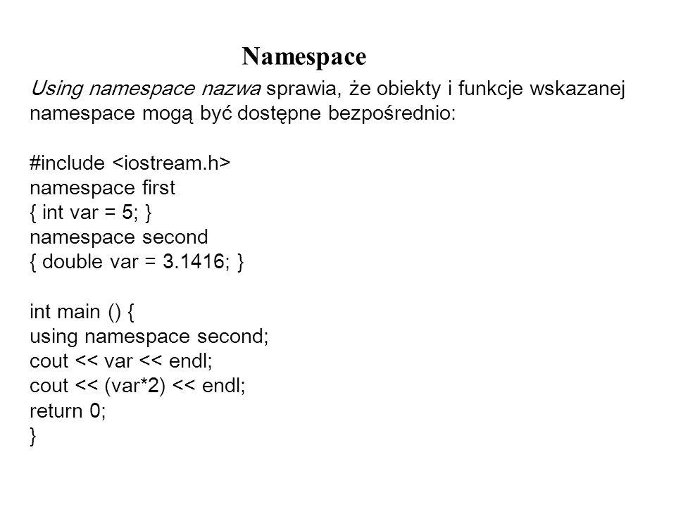 Namespace Using namespace nazwa sprawia, że obiekty i funkcje wskazanej namespace mogą być dostępne bezpośrednio: