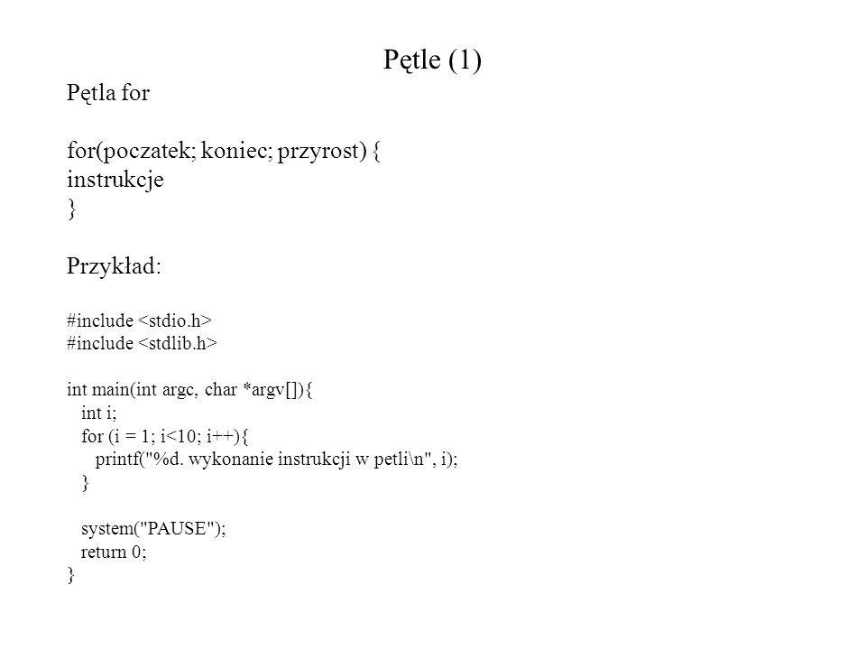 Pętle (1) Pętla for for(poczatek; koniec; przyrost) { instrukcje }