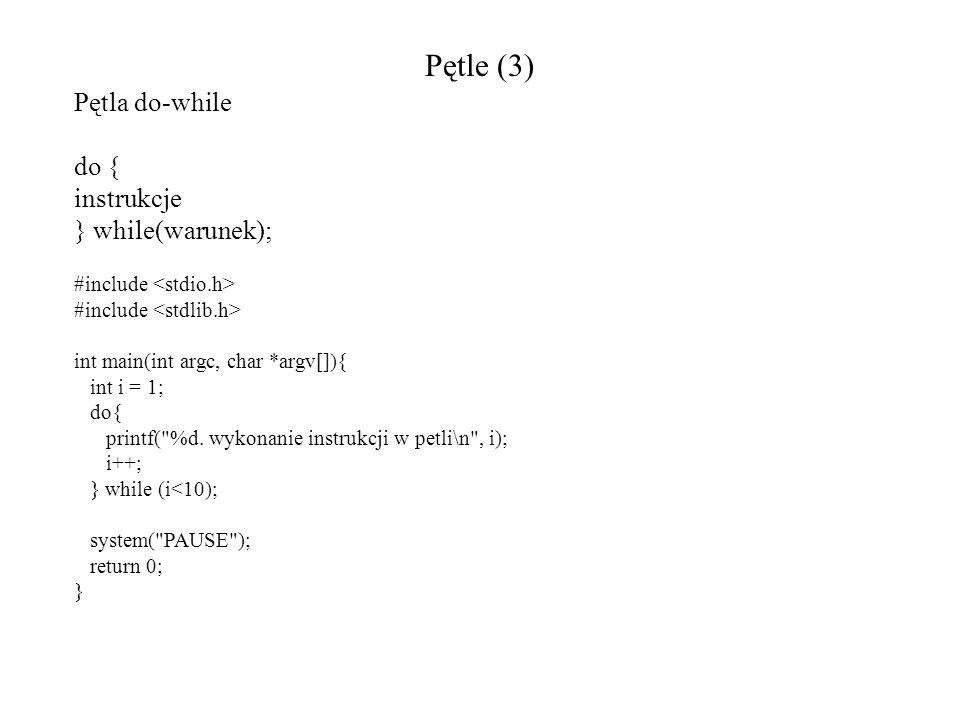 Pętle (3) Pętla do-while do { instrukcje } while(warunek);