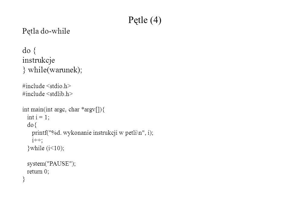 Pętle (4) Pętla do-while do { instrukcje } while(warunek);