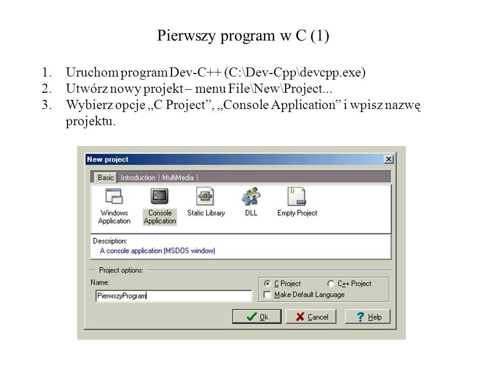 Pierwszy program w C (1)Uruchom program Dev-C++ (C:\Dev-Cpp\devcpp.exe) Utwórz nowy projekt – menu File\New\Project...