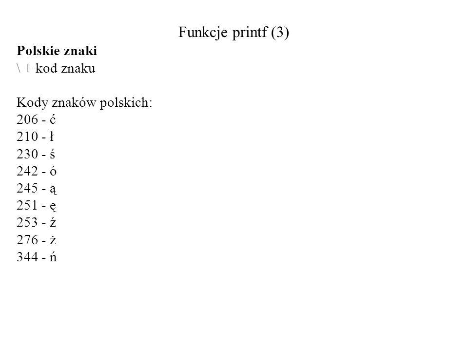 Funkcje printf (3) Polskie znaki \ + kod znaku Kody znaków polskich: