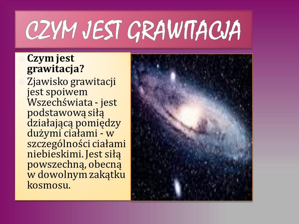 Czym jest grawitacja Czym jest grawitacja