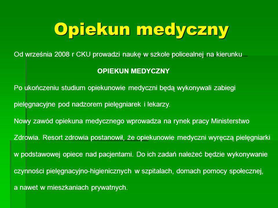 Opiekun medyczny Od września 2008 r CKU prowadzi naukę w szkole policealnej na kierunku. OPIEKUN MEDYCZNY.