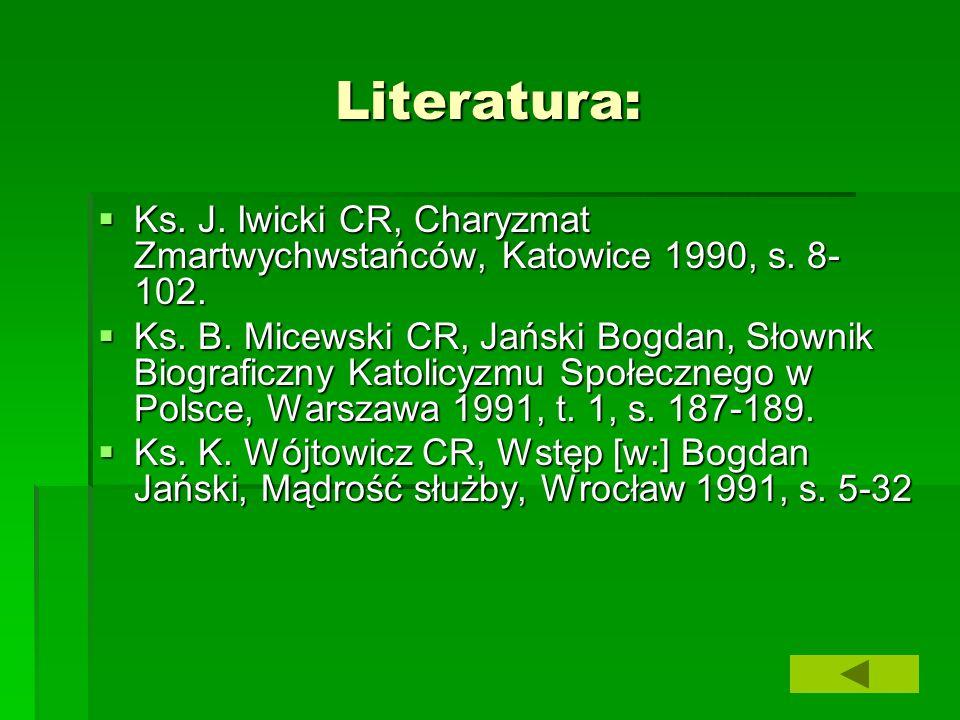 Literatura: Ks. J. Iwicki CR, Charyzmat Zmartwychwstańców, Katowice 1990, s. 8-102.