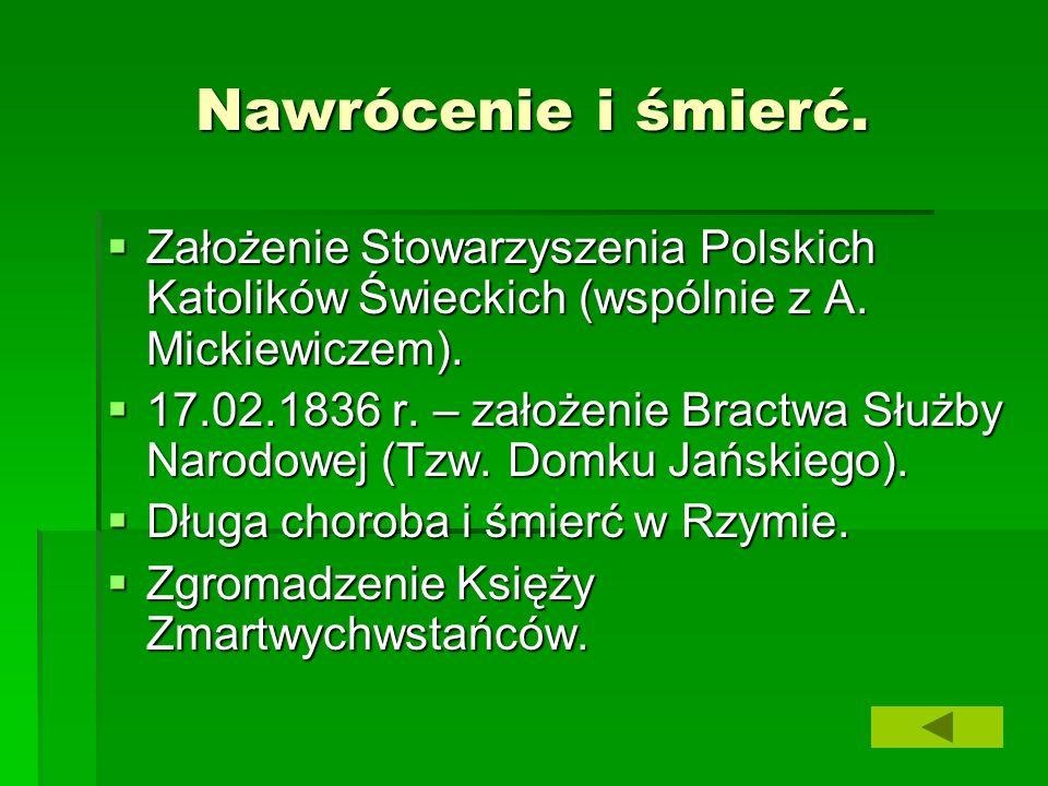 Nawrócenie i śmierć. Założenie Stowarzyszenia Polskich Katolików Świeckich (wspólnie z A. Mickiewiczem).