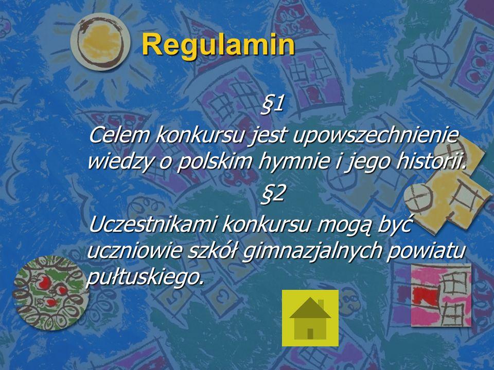 Regulamin §1. Celem konkursu jest upowszechnienie wiedzy o polskim hymnie i jego historii. §2.