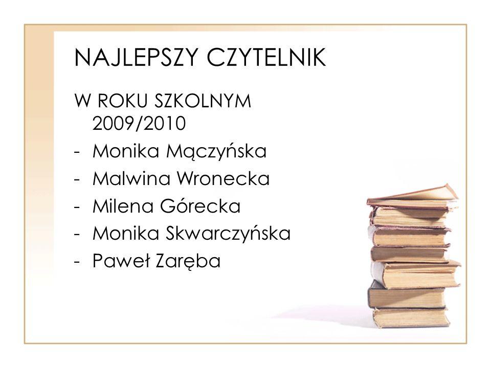 NAJLEPSZY CZYTELNIK W ROKU SZKOLNYM 2009/2010 Monika Mączyńska