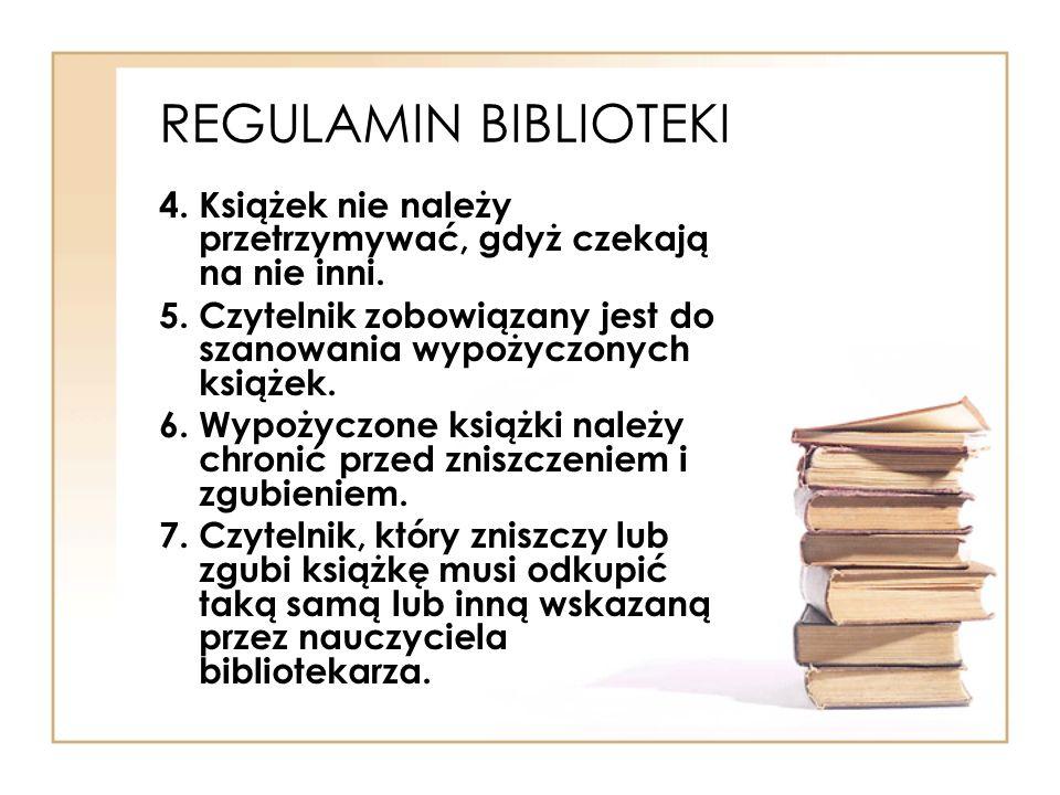 REGULAMIN BIBLIOTEKI 4. Książek nie należy przetrzymywać, gdyż czekają na nie inni.