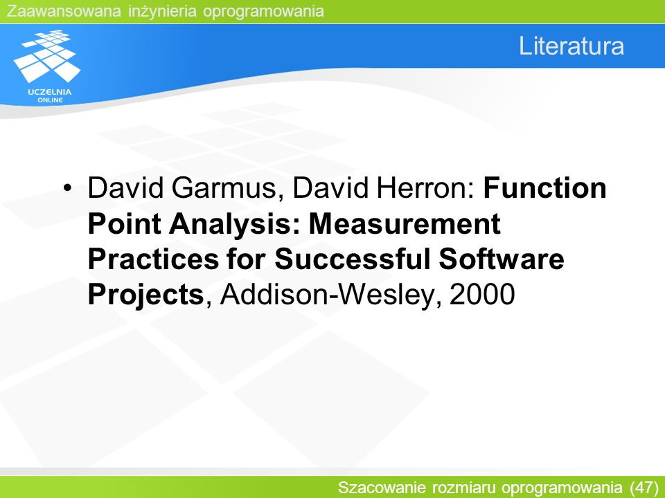 Literatura David Garmus, David Herron: Function Point Analysis: Measurement Practices for Successful Software Projects, Addison-Wesley, 2000.