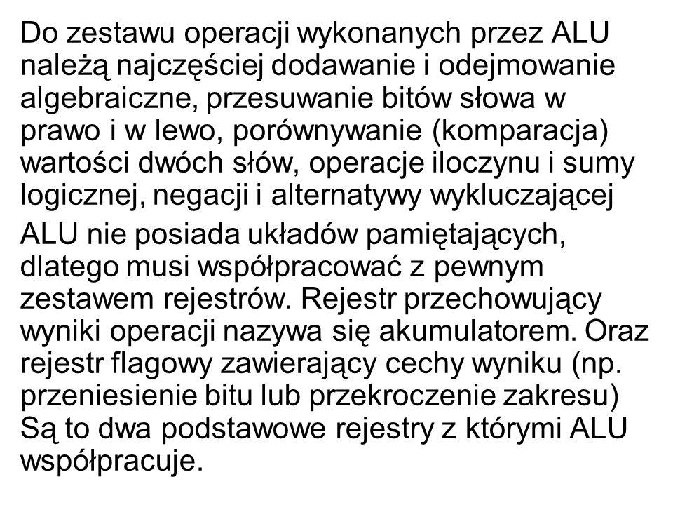 Do zestawu operacji wykonanych przez ALU należą najczęściej dodawanie i odejmowanie algebraiczne, przesuwanie bitów słowa w prawo i w lewo, porównywanie (komparacja) wartości dwóch słów, operacje iloczynu i sumy logicznej, negacji i alternatywy wykluczającej