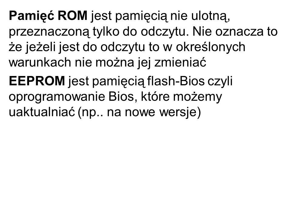 Pamięć ROM jest pamięcią nie ulotną, przeznaczoną tylko do odczytu