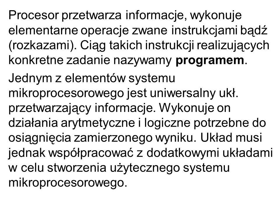 Procesor przetwarza informacje, wykonuje elementarne operacje zwane instrukcjami bądź (rozkazami). Ciąg takich instrukcji realizujących konkretne zadanie nazywamy programem.