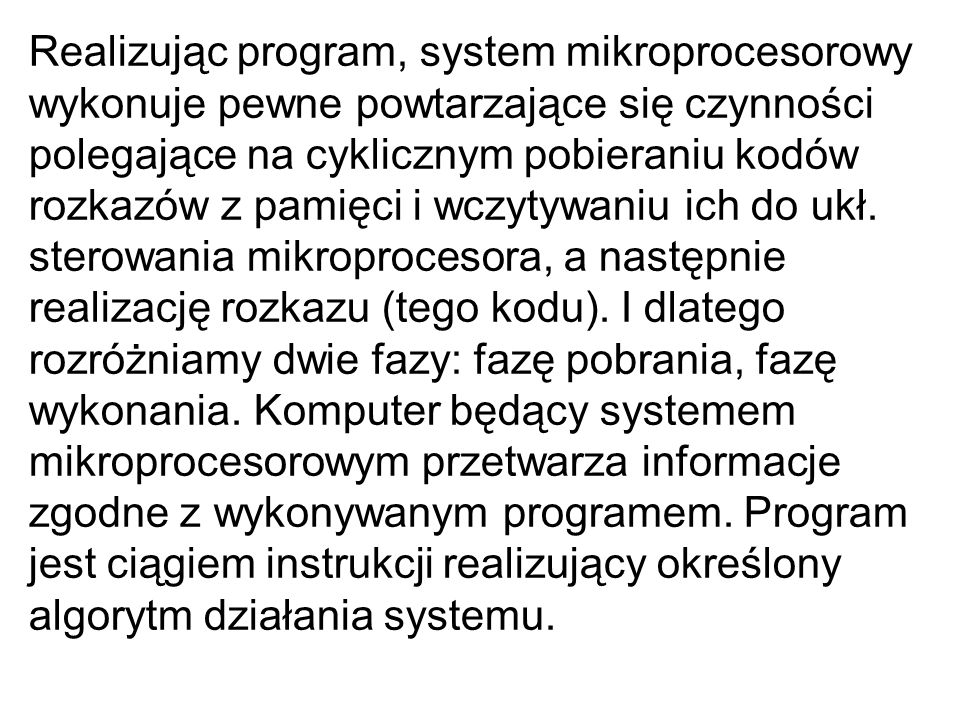 Realizując program, system mikroprocesorowy wykonuje pewne powtarzające się czynności polegające na cyklicznym pobieraniu kodów rozkazów z pamięci i wczytywaniu ich do ukł.