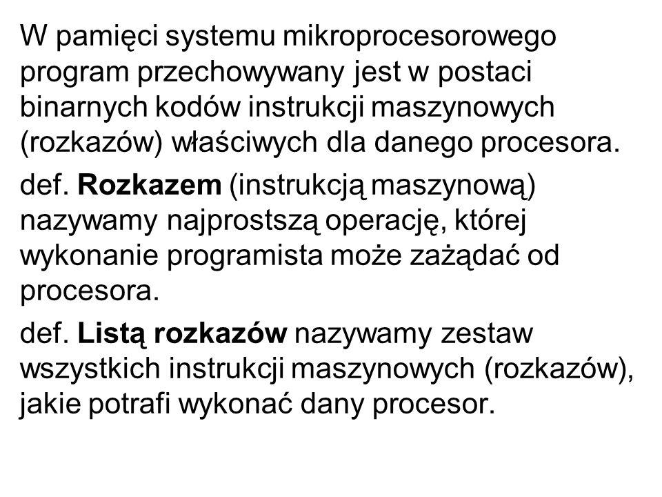 W pamięci systemu mikroprocesorowego program przechowywany jest w postaci binarnych kodów instrukcji maszynowych (rozkazów) właściwych dla danego procesora.